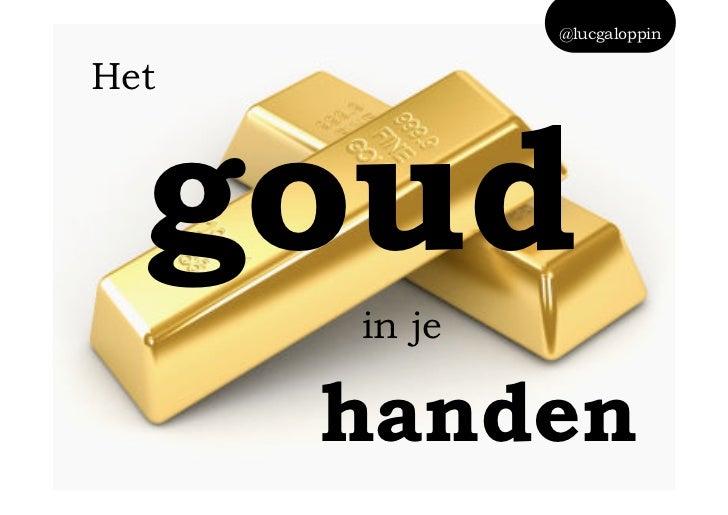 @lucgaloppinHet       goud            in je             handen