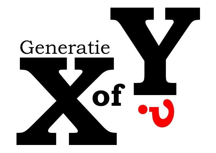 YX Generatie          of                 ?