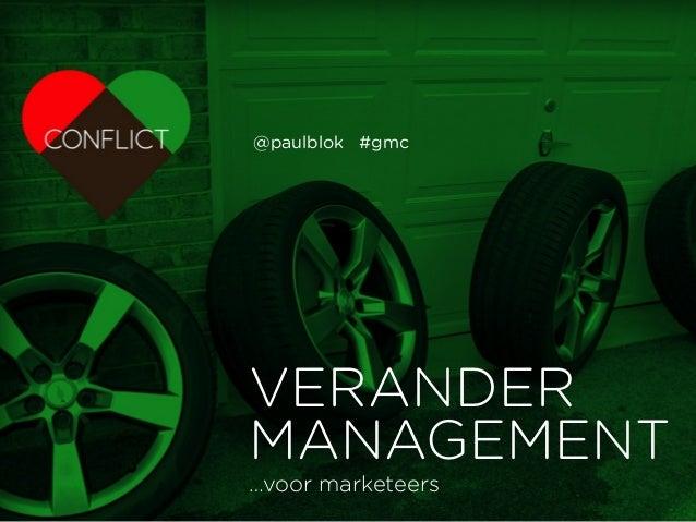 CONFLICT strategie | merken | media VERANDER MANAGEMENT …voor marketeers @paulblok #gmc