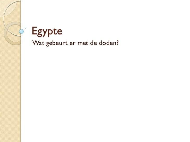 EgypteWat gebeurt er met de doden?