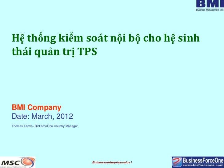 Hệ thống kiểm soát nội bộ cho hệ sinhthái quản trị TPSBMI CompanyDate: March, 2012Thomas Tanda– BizForceOne Country Manager