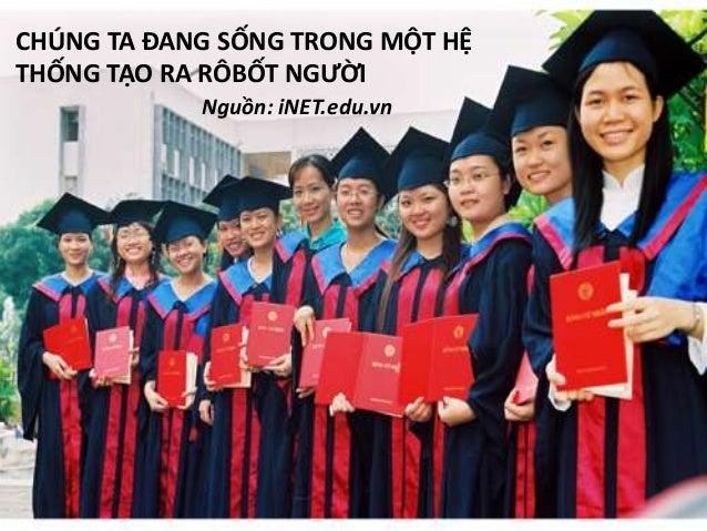 CHÚNG TA ĐANG SỐNG TRONG MỘT HỆ THỐNG TẠO RA RÔBỐT NGƯỜI Nguồn: iNET.edu.vn