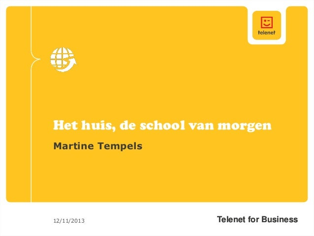 Het huis, de school van morgen Martine Tempels  12/11/2013  Telenet for Business