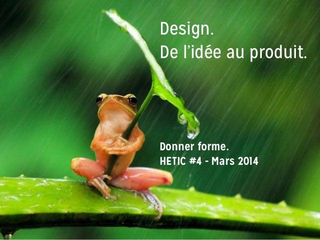 Design. De l'idée au produit. Donner forme. HETIC #4 - Mars 2014