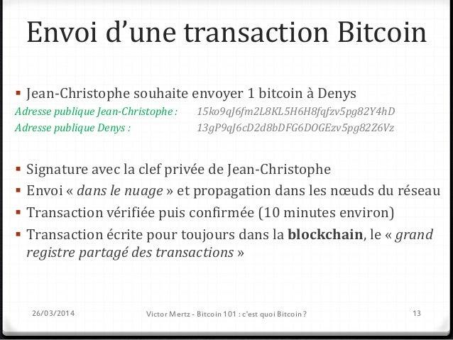 26/03/2014 Victor Mertz - Bitcoin 101 : c'est quoi Bitcoin ? 14