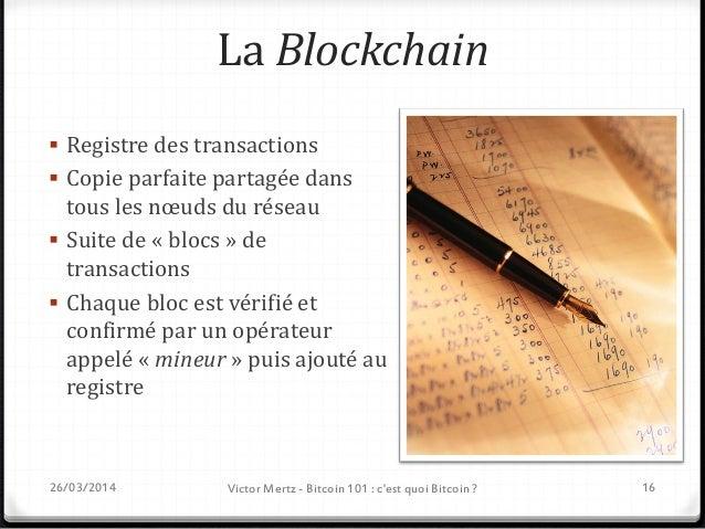 Bitcoin : 21 millions, pas plus 26/03/2014 Victor Mertz - Bitcoin 101 : c'est quoi Bitcoin ? 17
