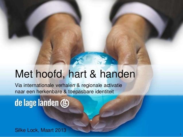 Met hoofd, hart & handenVia internationale verhalen & regionale activatienaar een herkenbare & toepasbare identiteitSilke ...
