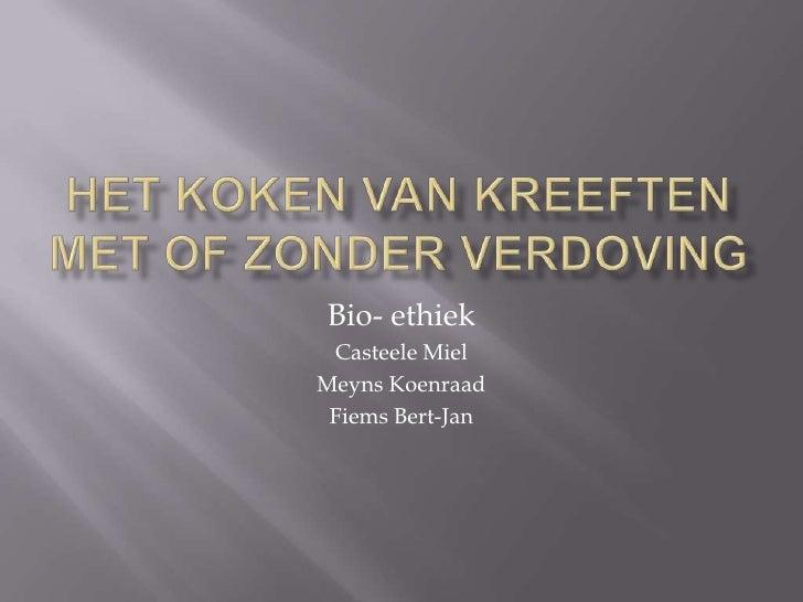 Het koken van kreeften met of zonder verdoving<br />Bio- ethiek<br />Casteele Miel<br />Meyns Koenraad<br />Fiems Bert-Jan...
