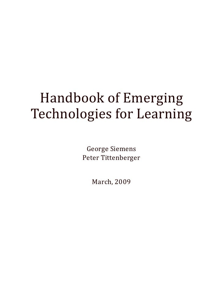 Handbook of EmergingTechnologies for Learning         George Siemens        Peter Tittenberger          March, 2009