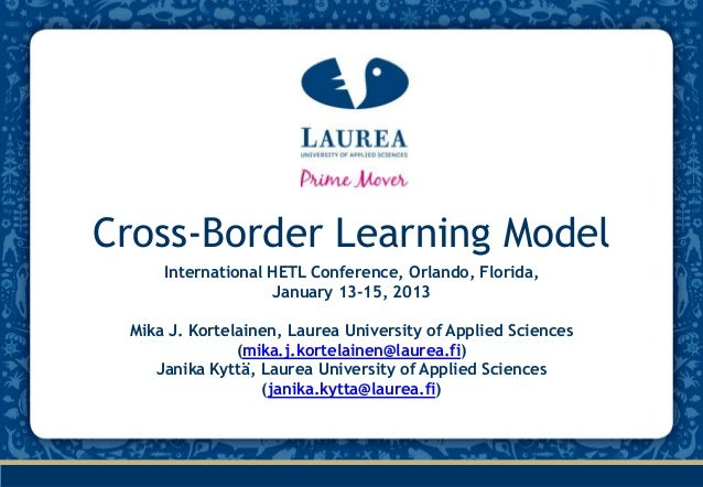 Cross-Border Learning Model     International HETL Conference, Orlando, Florida,                   January 13-15, 2013 Mik...