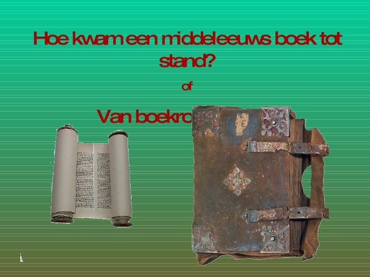 Hoe kwam een middeleeuws boek tot stand? of Van boekrol tot codex