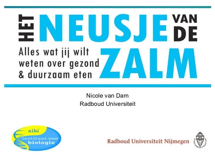 Het Neusje van de Zalm Alles wat jij wilt weten over gezond & duurzaam eten Nicole van Dam Radboud Universiteit
