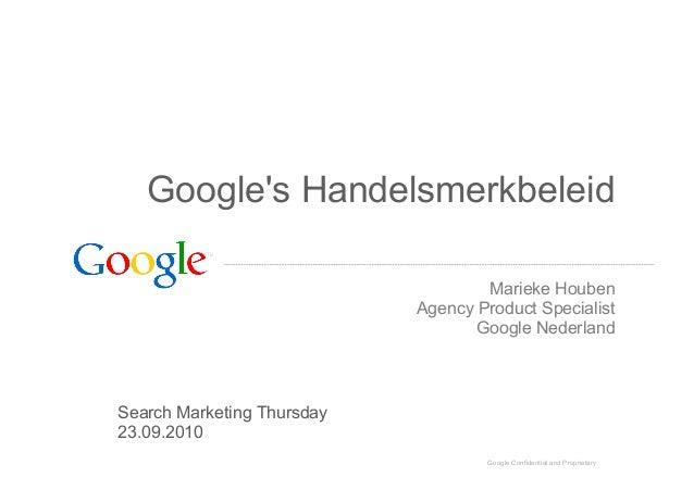 Google Confidential and Proprietary Google's Handelsmerkbeleid Marieke Houben Agency Product Specialist Google Nederland S...