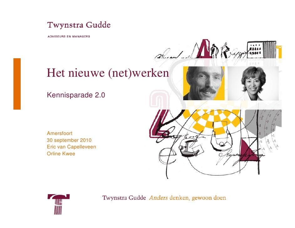 Het nieuwe (net)werken Kennisparade 2.0     Amersfoort 30 september 2010 Eric van Capelleveen Orline Kwee