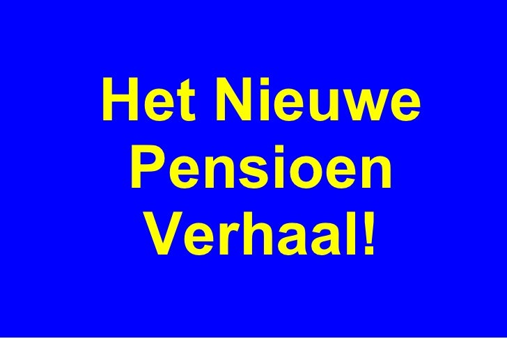 Het Nieuwe Pensioen Verhaal!