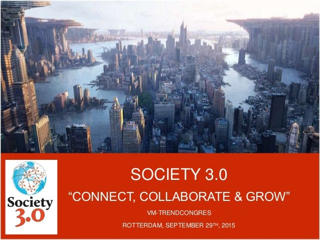 """SOCIETY 3.0 """"CONNECT, COLLABORATE & GROW"""" VM-TRENDCONGRES ROTTERDAM, SEPTEMBER 29TH, 2015"""