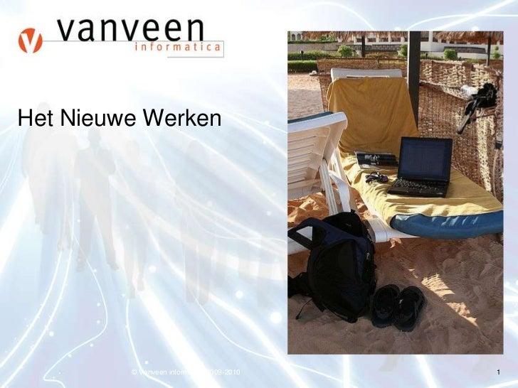 Het Nieuwe Werken<br />© Vanveen informatica 2009-2010<br />1<br />