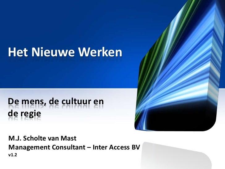 Het NieuweWerken<br />De mens, de cultuur en de regie<br />M.J. Scholte van Mast<br />Management Consultant – Inter Access...