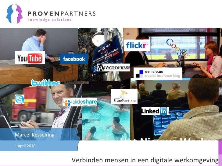 Het Nieuwe Werken Verbinden mensen in een digitale werkomgeving 1 april 2010 Marcel Kesselring