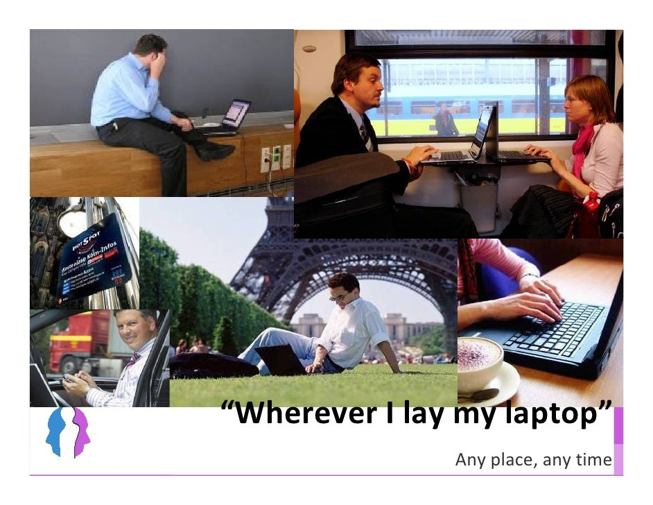 """""""Wherever I lay my laptop""""                Any place, any time"""