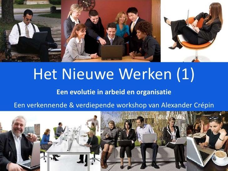 Het Nieuwe Werken (1)<br />Een evolutie in arbeid en organisatie <br />Een verkennende & verdiepende workshop van Alexande...