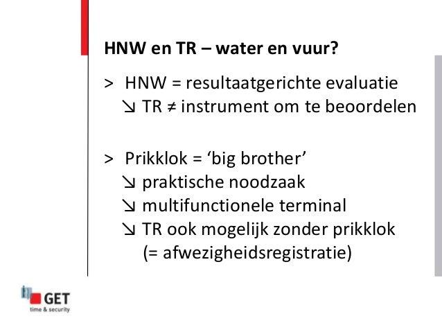 > HNW = resultaatgerichte evaluatie ↘ TR ≠ instrument om te beoordelen > Prikklok = 'big brother' ↘ praktische noodzaak ↘ ...