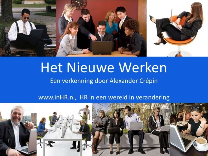 Het Nieuwe Werken<br />Een verkenning door Alexander Crépin<br />www.inHR.nl,  HR in een wereld in verandering <br />