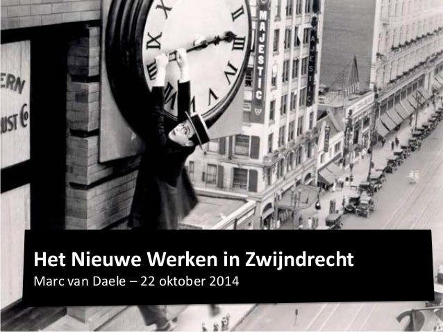 Het Nieuwe Werken in Zwijndrecht  Marc van Daele – 22 oktober 2014