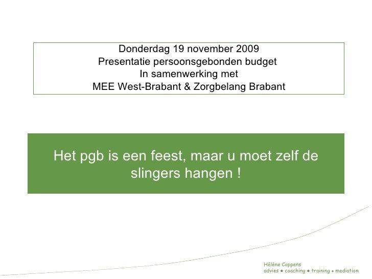 Het pgb is een feest, maar u moet zelf de slingers hangen ! Donderdag 19 november 2009 Presentatie persoonsgebonden budget...
