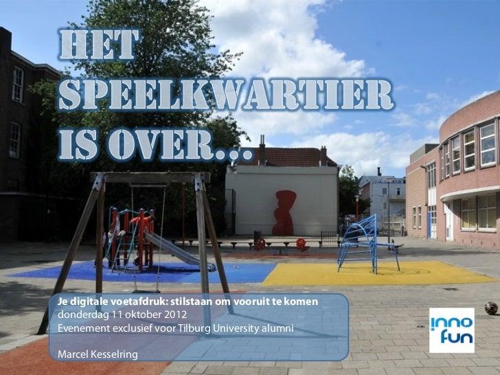 HETSPEELKWARTIERIS OVER…Je digitale voetafdruk: stilstaan om vooruit te komendonderdag 11 oktober 2012Evenement exclusief ...