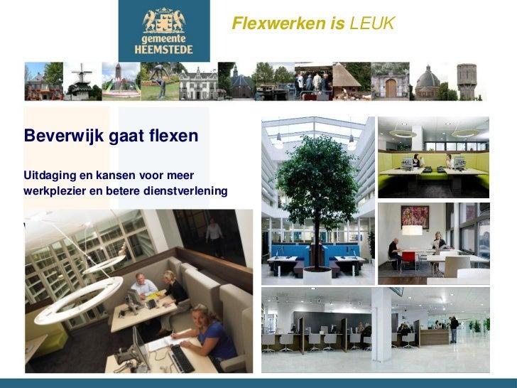 Flexwerken is LEUKBeverwijk gaat flexenUitdaging en kansen voor meerwerkplezier en betere dienstverleningWillem van den Be...