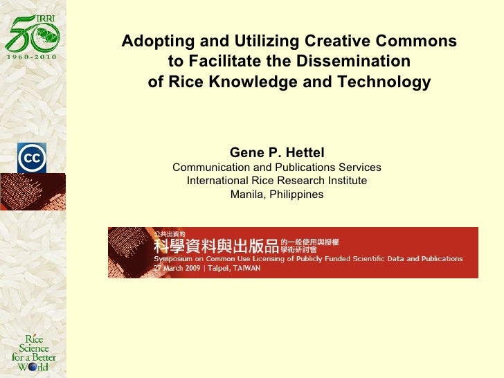 Adopting and Utilizing Creative Commons  to Facilitate the Dissemination  of Rice Knowledge and Technology    Gene P. Hett...