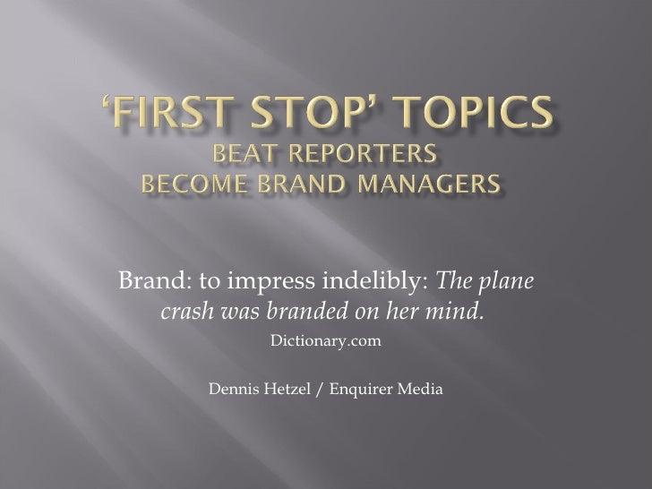 Brand: to impress indelibly:  The plane crash was branded on her mind.  Dictionary.com Dennis Hetzel / Enquirer Media