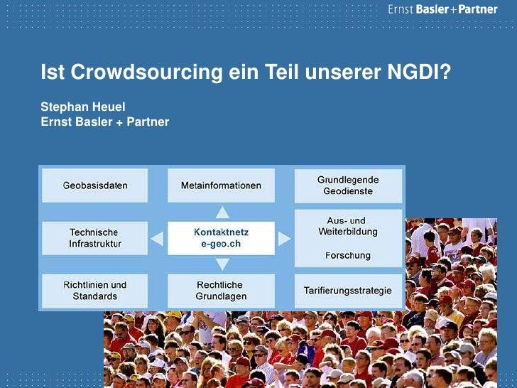 Ist Crowdsourcing ein Teil unserer NGDI?Stephan HeuelErnst Basler + Partner