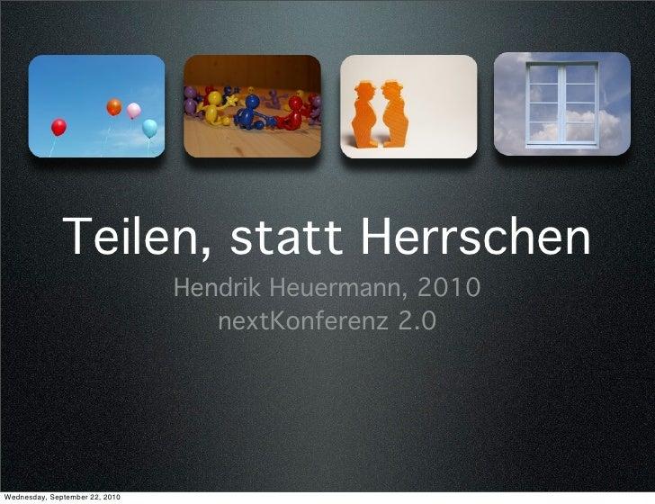 Teilen, statt Herrschen                                 Hendrik Heuermann, 2010                                    nextKon...