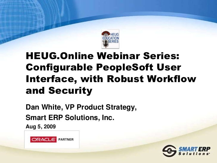 HEUG.Online Webinar Series: Configurable PeopleSoft User Interface, with Robust Workflow and Security<br />Dan White, VP P...