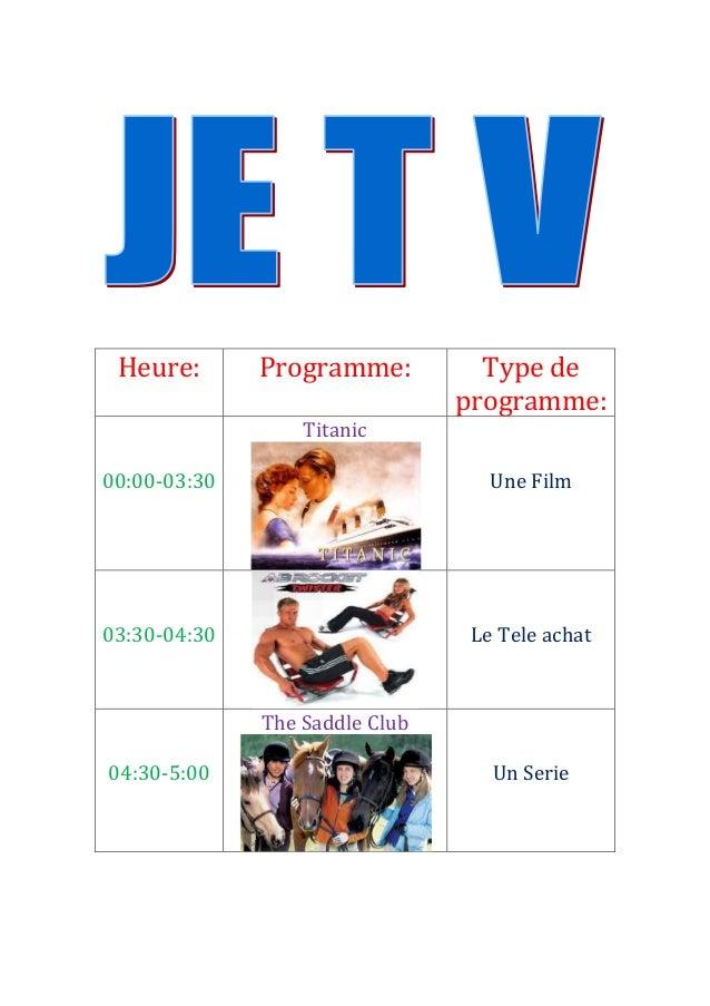 Heure:  Programme:  Type de programme:  Titanic 00:00-03:30  Une Film  03:30-04:30  Le Tele achat  The Saddle Club 04:30-5...