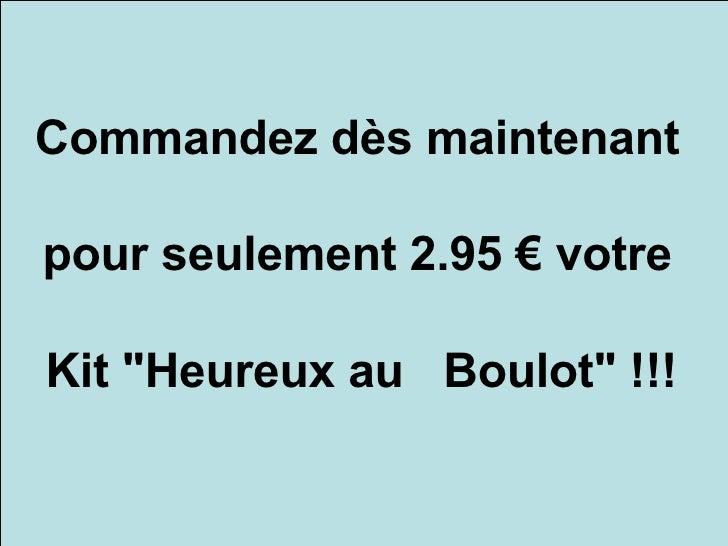 """Commandez dès maintenant  pour seulement 2.95 € votre  Kit """"Heureux au Boulot""""!!!"""