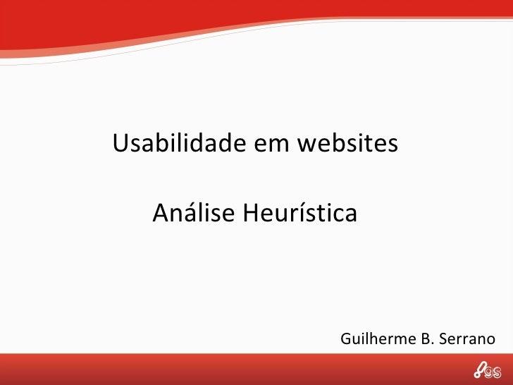 Usabilidade em websites Análise Heurística Guilherme B. Serrano