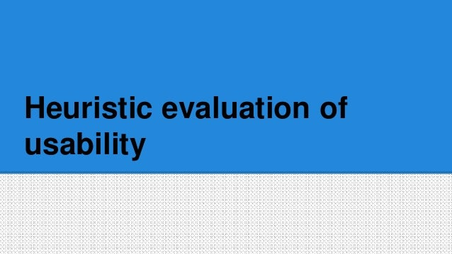 Heuristic evaluation of usability