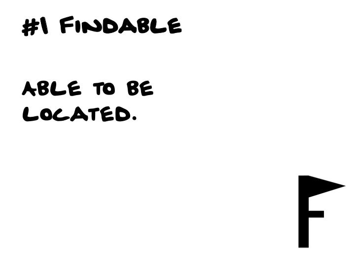 #1 Is it Findable?q   Can users easily locate that which they      are seeking? !q   How is findability affected across...