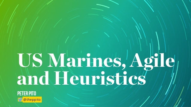 US Marines, Agile and Heuristics PeterPito @theppito