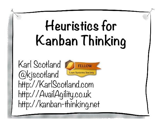 Heuristics for Kanban Thinking  Karl Scotland @kjscotland http://KarlScotland.com http://AvailAgility.co.uk http://kanban-...