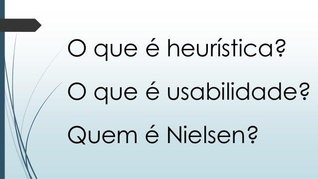 O que é heurística?  O que é usabilidade?  Quem é Nielsen?