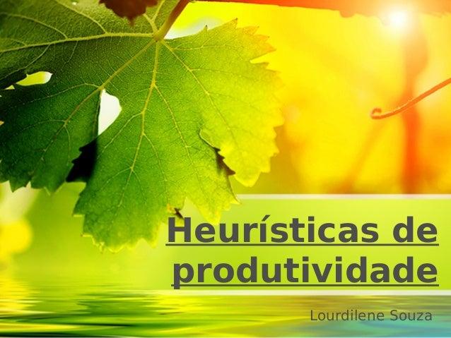 Heurísticas de produtividade Lourdilene Souza