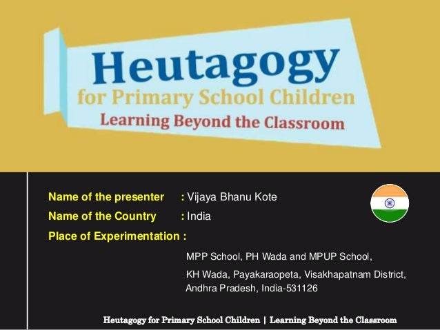 Name of the presenter : Vijaya Bhanu Kote Name of the Country : India Place of Experimentation : MPP School, PH Wada and M...