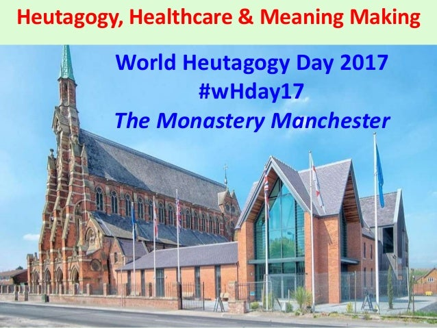 Heutagogy, Healthcare & Meaning Making World Heutagogy Day 2017 #wHday17 The Monastery Manchester