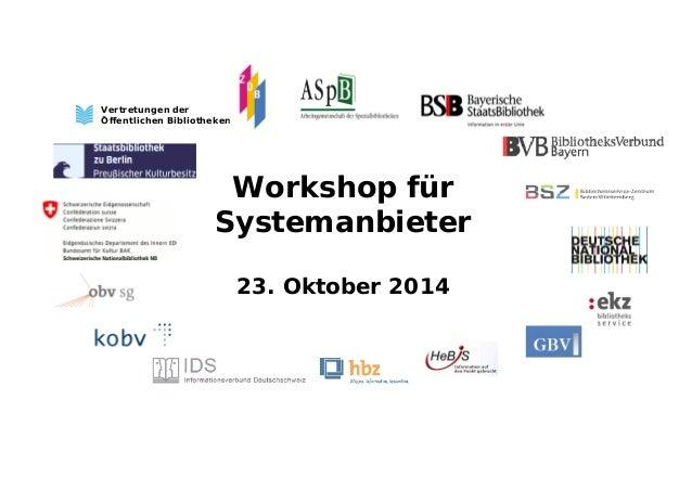 Workshop für  Systemanbieter  23. Oktober 2014  Vertretungen der  Öffentlichen Bibliotheken