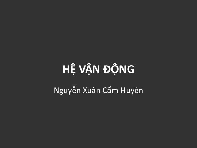 HỆ VẬN ĐỘNG Nguyễn Xuân Cẩm Huyên