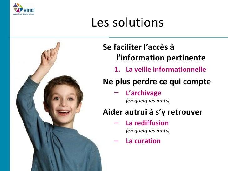 Les solutions  Se faciliter l'accès à      l'information pertinente     1. La veille informationnelle  Ne plus perdre ce q...